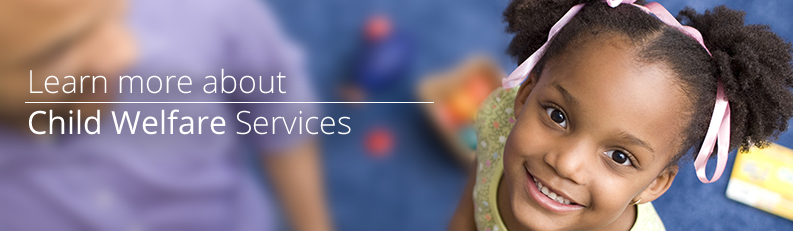 Learn more about Child Welfare Services